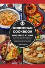 MOROCCAN COOKBOOK Made Simple, at Home The Complete Guide Around Morocco to the Discovery of the Tastiest Traditional Recipes Such as Homemade Tajinet Cover Image