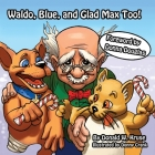 Waldo, Blue, and Glad Max Too! Cover Image