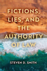 Fictions, Lies, and the Authority of Law (Catholic Ideas for a Secular World) Cover Image
