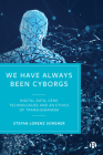 We Have Always Been Cyborgs: Digital Data, Gene Technologies, and an Ethics of Transhumanism Cover Image