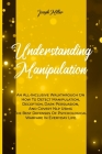 Understanding Manipulation: An All-Inclusive Walkthrough On How To Detect Manipulation, Deception, Dark Persuasion, And Covert Nlp Using The Best Cover Image