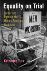 Equality on Trial: Gender and Rights in the Modern American Workplace Cover Image