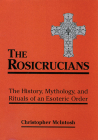 The Rosicrucians: The History, Mythology, and Rituals of an Esoteric Order Cover Image