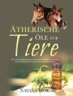 Ätherische Öle für Tiere: Ein umfassender Leitfaden für das Wohlbefinden Ihrer Tiere mit ätherischen Ölen, Hydrolaten und Pflanzeno& Cover Image