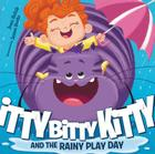 Itty Bitty Kitty and the Rainy Play Day Cover Image