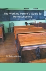The Working Parent's Guide to Homeschooling 2nd Edition Cover Image