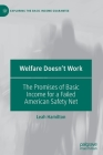 Welfare Doesn't Work: The Promises of Basic Income for a Failed American Safety Net (Exploring the Basic Income Guarantee) Cover Image