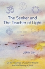 The Seeker and The Teacher of Light: On the Teachings of Joachim Wippich and the Mystery of 3-6-9 Cover Image