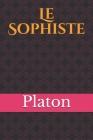 Le Sophiste: un dialogue de métaphysique de Platon traitant des genres de l'être, de la nature de l'être et de la nature du sophist Cover Image
