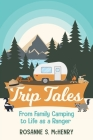 Trip Tales: From Family Camping to Life as a Ranger Cover Image