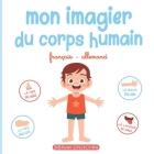 Mon imagier du corps humain: Livre éducatif pour faire découvrir aux tout-petits les parties du corps en français et en allemand Cover Image