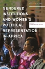 Gendered Institutions and Women's Political Representation in Africa (Africa Now) Cover Image