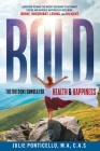 B.O.L.D: The Freedom Formula for Health & Happiness: Learn How To Make The Wisest Decisions To Outsmart Stress And Increase Hea Cover Image