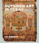 Outsider Art in Texas: Lone Stars (Joe and Betty Moore Texas Art Series #20) Cover Image