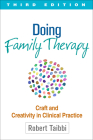 Doing Family Therapy, Third Edition: Craft and Creativity in Clinical Practice Cover Image
