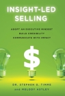 Insight-Led Selling: Adopt an Executive Mindset, Build Credibility, Communicate with Impact Cover Image
