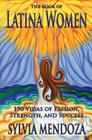 The Book of Latina Women: 150 Vidas of Passion, Strength, and Success Cover Image