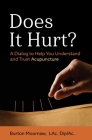 Does It Hurt?: A Dialog to Help You Understand and Trust Acupuncture Cover Image