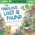 The Fabulous Lost & Found and the little Vietnamese mouse: laugh as you learn 50 Vietnamese words with this fun, heartwarming English Vietnamese kids Cover Image