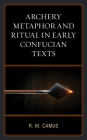 Archery Metaphor and Ritual in Early Confucian Texts Cover Image