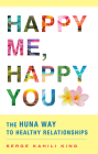 Happy Me, Happy You: The Huna Way to Healthy Relationships Cover Image
