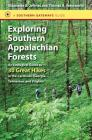 Exploring Southern Appalachian Forests: An Ecological Guide to 30 Great Hikes in the Carolinas, Georgia, Tennessee, and Virginia (Southern Gateways Guides) Cover Image