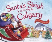 Santa's Sleigh Is on Its Way to Calgary: A Christmas Adventure Cover Image