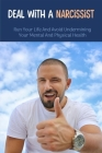 Deal With A Narcissist: Run Your Life And Avoid Undermining Your Mental And Physical Health: Types Of Toxic People And How To Spot Them Cover Image