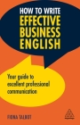 How to Write Effective Business English: Your Guide to Excellent Professional Communication Cover Image