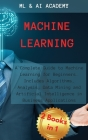 Machine Learning: A Complete Guide to Machine Learning for Beginners. Includes Algorithms, Analysis, Data Mining and Artificial Intellig Cover Image