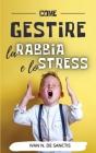 COME GESTIRE la RABBIA e lo STRESS: Consigli e strategie tranquillizzanti per adulti e bambini arrabbiati. Uso dell'intelligenza emotiva per convivere Cover Image