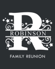 Robinson Family Reunion: Personalized Last Name Monogram Letter R Family Reunion Guest Book, Sign In Book (Family Reunion Keepsakes) Cover Image