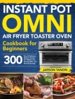 Instant Pot Omni Air Fryer Toaster Oven Cookbook for Beginners: 300 Effortless Air Fryer Toaster Oven Recipes for Smart People on a Budget Cover Image