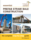 Essential Prefab Straw Bale Construction: The Complete Step-By-Step Guide (Sustainable Building Essentials #2) Cover Image