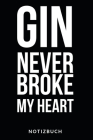 Gin Never Broke My Heart Notizbuch: Notizheft oder Rezeptbuch zum eintragen seiner Lieblings Cocktailrezepte - Tolle Geschenkidee für Gin-Liebhaber - Cover Image