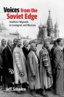 Voices from the Soviet Edge: Southern Migrants in Leningrad and Moscow Cover Image