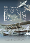 20th Century Passenger Flying Boats: By Leslie Dawson Cover Image