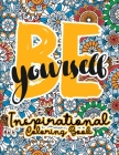 Inspirational Coloring Book: Be Yourself, An Adult Coloring Book with Motivational Quotes Sayings and Positive Affirmations for Confidence and Rela Cover Image