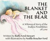 The Blanket and the Bear: A Whimsical Story of the Endless Possibilities of Love Cover Image