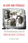 In Love and Struggle: The Revolutionary Lives of James and Grace Lee Boggs Cover Image