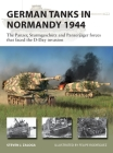 German Tanks in Normandy 1944: The Panzer, Sturmgeschütz and Panzerjäger forces that faced the D-Day invasion (New Vanguard) Cover Image