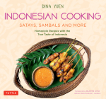 Indonesian Cooking: Satays, Sambals and More: Homestyle Recipes with the True Taste of Indonesia Cover Image