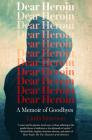 Dear Heroin: A Memoir of Goodbyes Cover Image