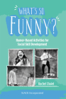 What's So Funny?: Humor-Based Activities for Social Skill Development Cover Image