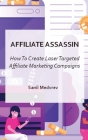 Affiliate Assassin: Create Laser Targeted Affiliate Marketing Campaigns Cover Image