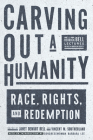 Carving Out a Humanity: Race, Rights, and Redemption Cover Image