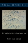 Normative Subjects: Self and Collectivity in Morality and Law Cover Image
