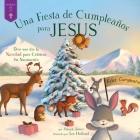 fiesta de cumpleaños para Jesús: Dios nos dio la Navidad para celebrar su nacimiento (Forest of Faith Books) Cover Image