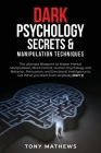 Dark Psychology Secrets & Manipulation Techniques: The ultimate Blueprint to Master Mental Manipulation, Mind Control, Human Psychology and Behavior, Cover Image