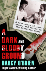 A Dark and Bloody Ground: A True Story of Lust, Greed, and Murder in the Bluegrass State Cover Image